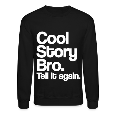 Cool Story Bro Tell It Again White Design Long Sleeve Shirts