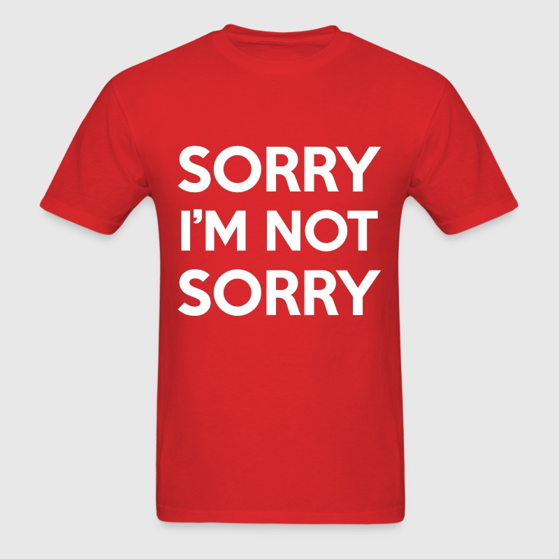 Sorry I'm Not Sorry Design T-Shirts - Men's T-Shirt