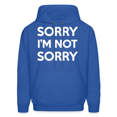 Sorry I'm Not Sorry Design Hoodies