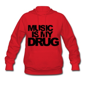 Music is my drug. (Women's) - Women's Hoodie