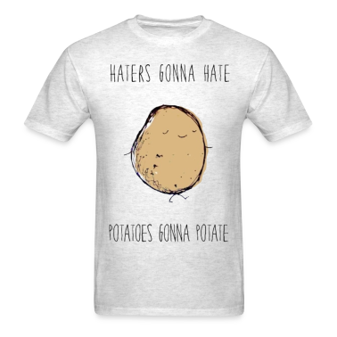 Haters Gonna Hate, Potatoes Gonna Potate Tee