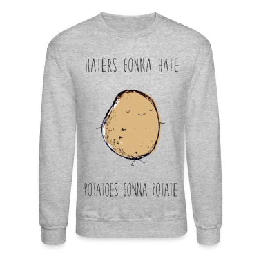 Haters Gonna Hate, Potatoes Gonna Potate Crewneck