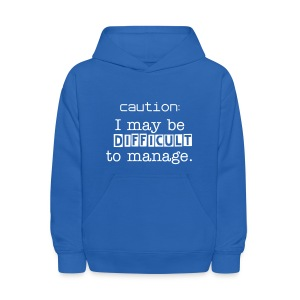 Caution: I may be difficult to manage  - Kids' Hoodie