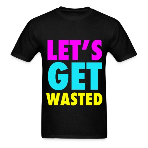 Let's Get Wasted Party Drinking Shirt - Men's T-Shirt