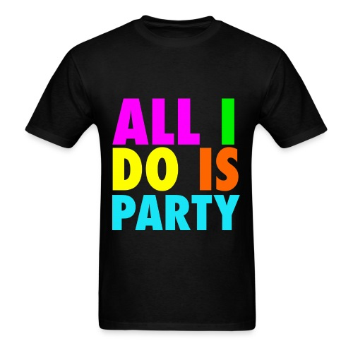 ALL I DO IS PARTY Neon Drinking Shirt - Men's T-Shirt