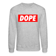 Long Sleeve Shirts ~ Crewneck Sweatshirt ~ DOPE