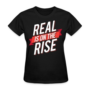 Real is on the Rise (Ladies) - Women's T-Shirt
