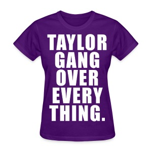 Taylor Gang Over Everything (Ladies) - Women's T-Shirt
