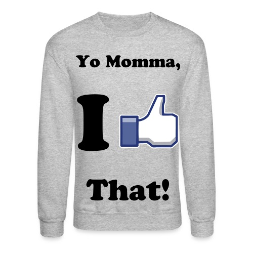 Yo Momma, I Like That! Crewneck - Crewneck Sweatshirt