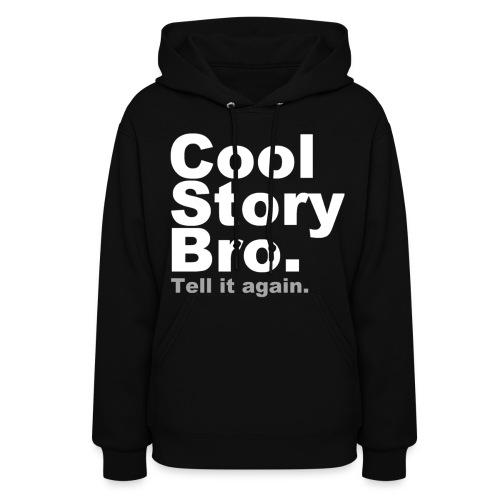 Woman's- Cool Story Bro. Tell it again - Women's Hoodie