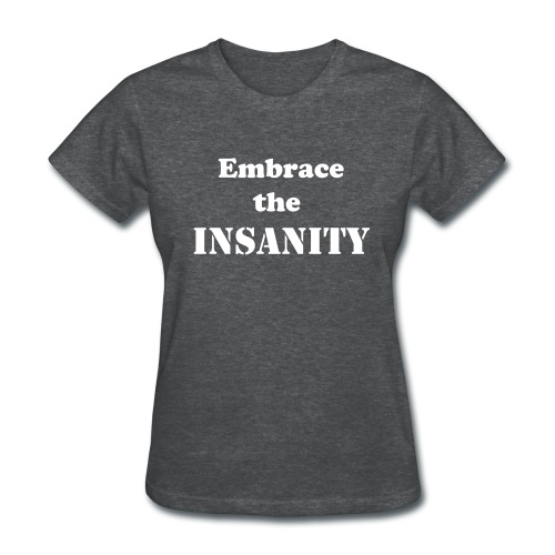 Embrace the insanity (Women's) - Women's T-Shirt