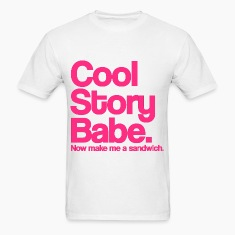 Cool Story Babe.  Now make me a sandwich.  Pink. T-Shirts