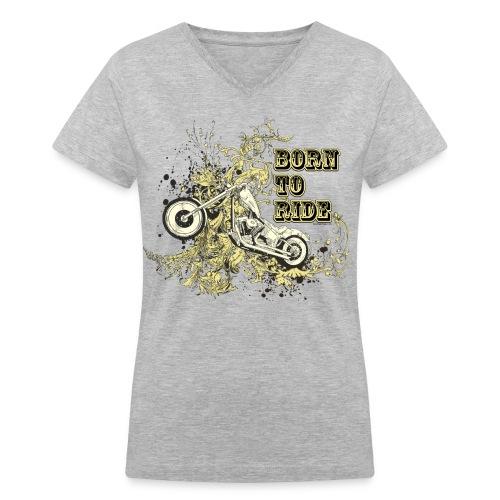 Born to Ride on Grey V-Neck - Women's V-Neck T-Shirt