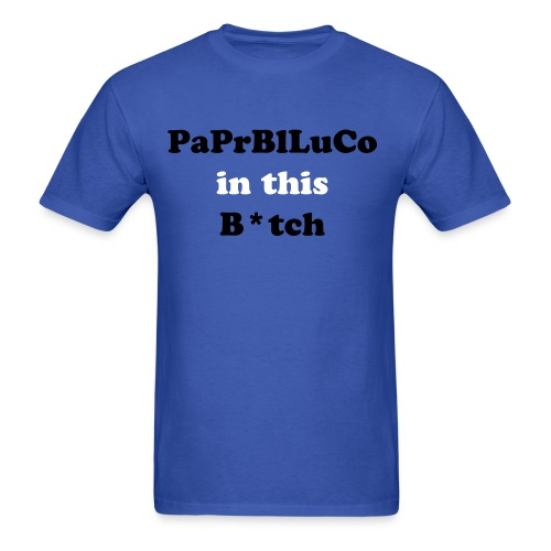 PaPrBlLuCo in this b*tch'' T-Shirt - Men's T-Shirt