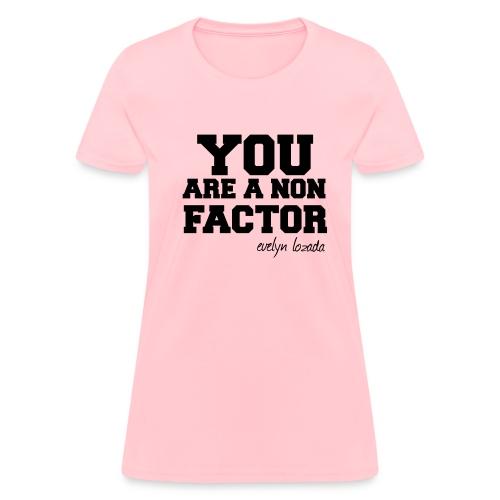 You are a non factor - Women's T-Shirt