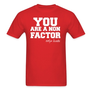 You are a non factor - Men's T-Shirt