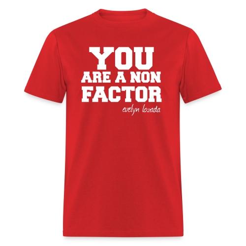 You are a non factor - Men's T-Shirt