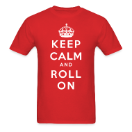 T-Shirts ~ Men's T-Shirt ~ Keep Calm and Roll On