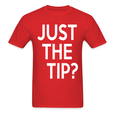 Just the Tip? T-Shirts