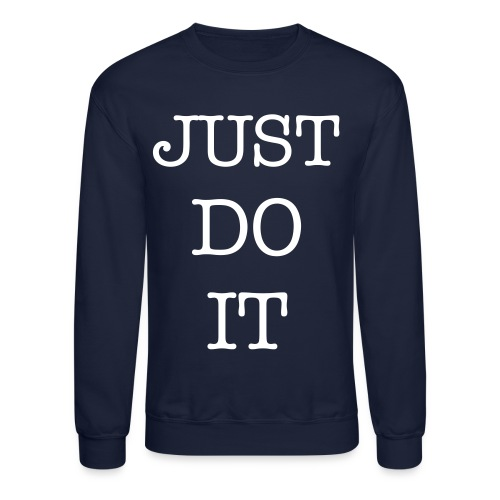 JUST DO IT - Crewneck Sweatshirt