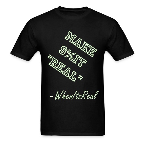 I Make Shit Real - WhenItzReal - Men's T-Shirt