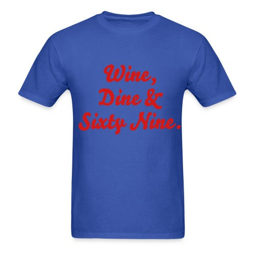 Wine, Dine & Sixty Nine - Men's T-Shirt