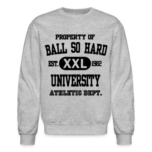 Ball so hard Univ. - Crewneck Sweatshirt