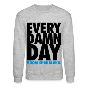 [BB] Every Damn Day - Boom Shakalaka - Crewneck Sweatshirt