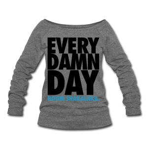 [BB] Every Damn Day - Boom Shakalaka - Women's Wideneck Sweatshirt