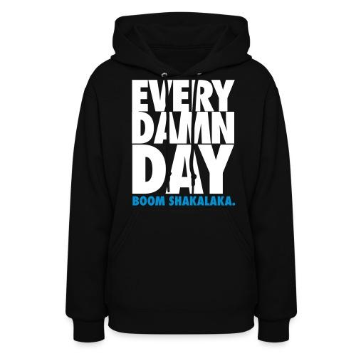 [BB] Every Damn Day - Boom Shakalaka - Women's Hoodie