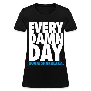 [BB] Every Damn Day - Boom Shakalaka - Women's T-Shirt