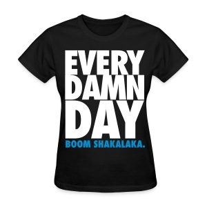[BB] Every Damn Day - Boom Shakalaka - Women's T-Shirt