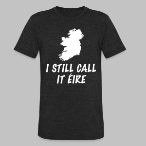 I Still Call It Eire - Unisex Tri-Blend T-Shirt by American Apparel