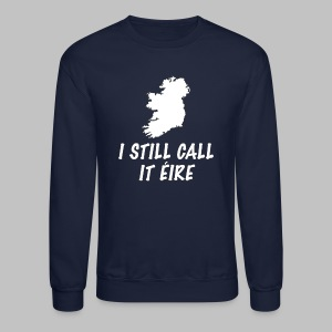 I Still Call It Eire - Crewneck Sweatshirt