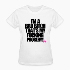 I'm A Bad Bitch  Women's T-Shirts