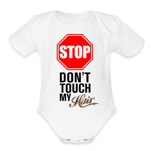 Stop! Don't Touch My Hair Baby Clothes - Organic Short Sleeve Baby Bodysuit