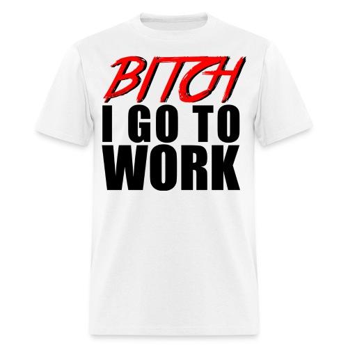 I Go To Work - Men's T-Shirt