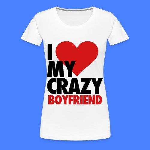 I Love My Crazy Boyfriend Women's T-Shirts - Women's Premium T-Shirt