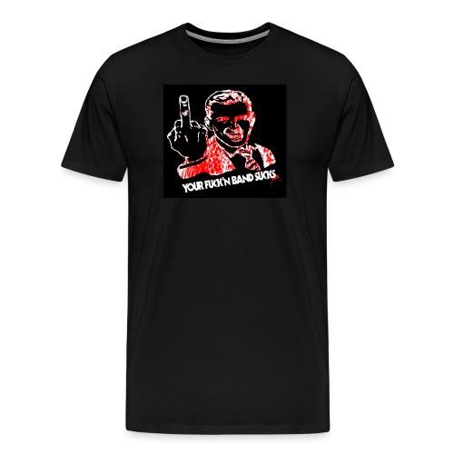 Guttural- Your Band Sucks T - Men's Premium T-Shirt