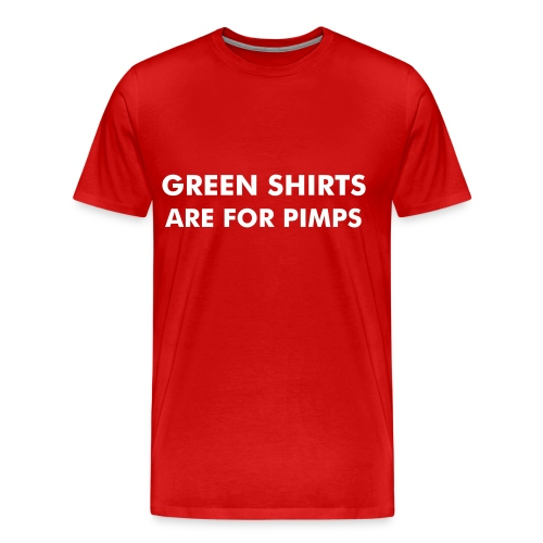 Green Shirts Are For Pimps - Men's Premium T-Shirt