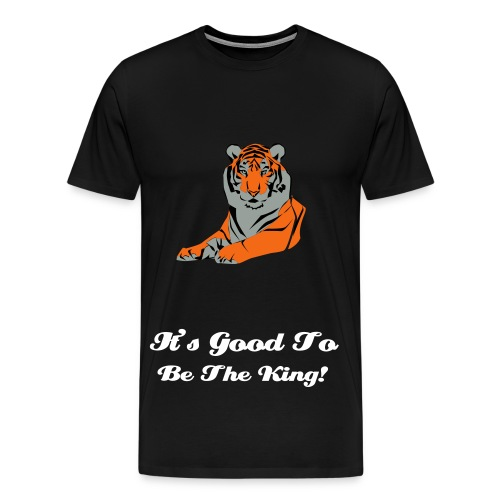 IT'S GOOD TO BE THE KING! TIGER IMAGE TEE - Men's Premium T-Shirt