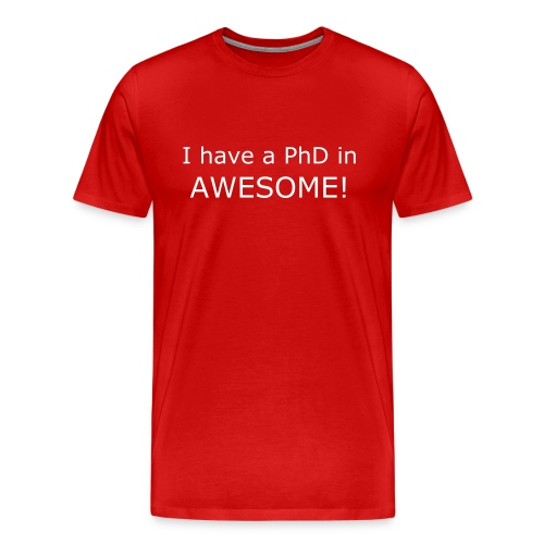 PhD in Awesome - Men's Premium T-Shirt