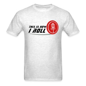 This is How I Roll Adult Disc Golf Shirt - Men's T-Shirt