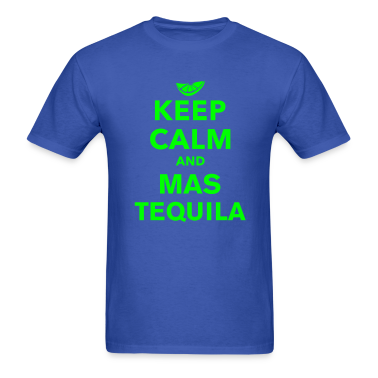 Keep Calm, Mas Tequila