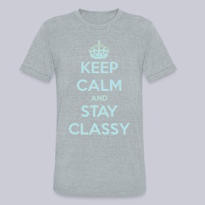 Keep Calm and Stay Classy - Unisex Tri-Blend T-Shirt by American Apparel