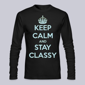 Keep Calm and Stay Classy - Men's Long Sleeve T-Shirt by Next Level