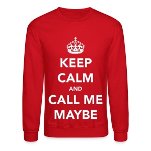 Keep Calm and Call Me Maybe  Crewneck - Crewneck Sweatshirt