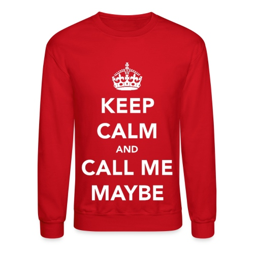 Keep Calm and Call Me Maybe  Crewneck - Crewneck Sweatshirt