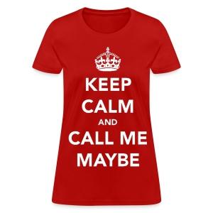 Keep Calm and Call Me Maybe Girls Women T Shirt - Women's T-Shirt