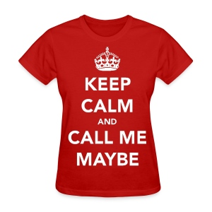 Keep Calm and Call Me Maybe Girls Women T Shirt - Women's T-Shirt